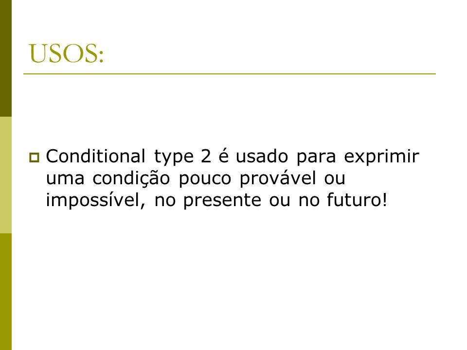 USOS: Conditional type 2 é usado para exprimir uma condição pouco provável ou impossível, no presente ou no futuro!