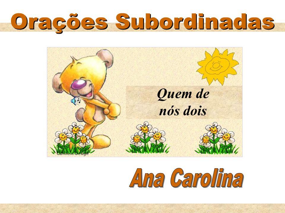 Orações Subordinadas Quem de nós dois Ana Carolina
