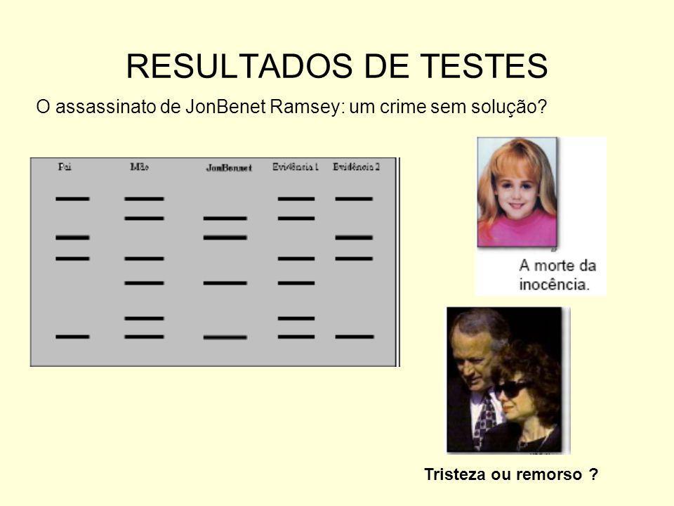 RESULTADOS DE TESTES O assassinato de JonBenet Ramsey: um crime sem solução Tristeza ou remorso