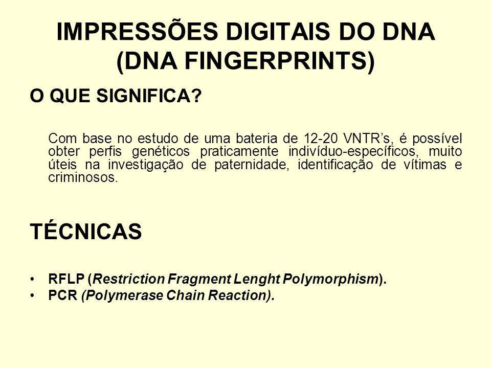 IMPRESSÕES DIGITAIS DO DNA (DNA FINGERPRINTS)