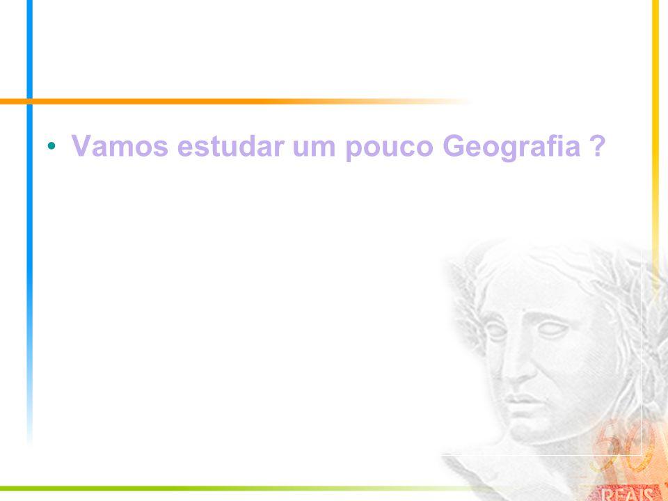 Vamos estudar um pouco Geografia