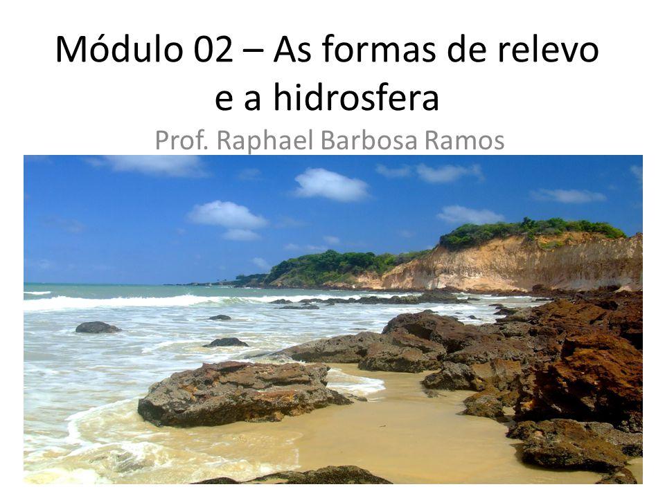 Módulo 02 – As formas de relevo e a hidrosfera