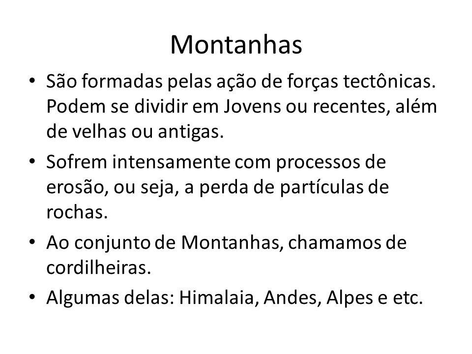 Montanhas São formadas pelas ação de forças tectônicas. Podem se dividir em Jovens ou recentes, além de velhas ou antigas.