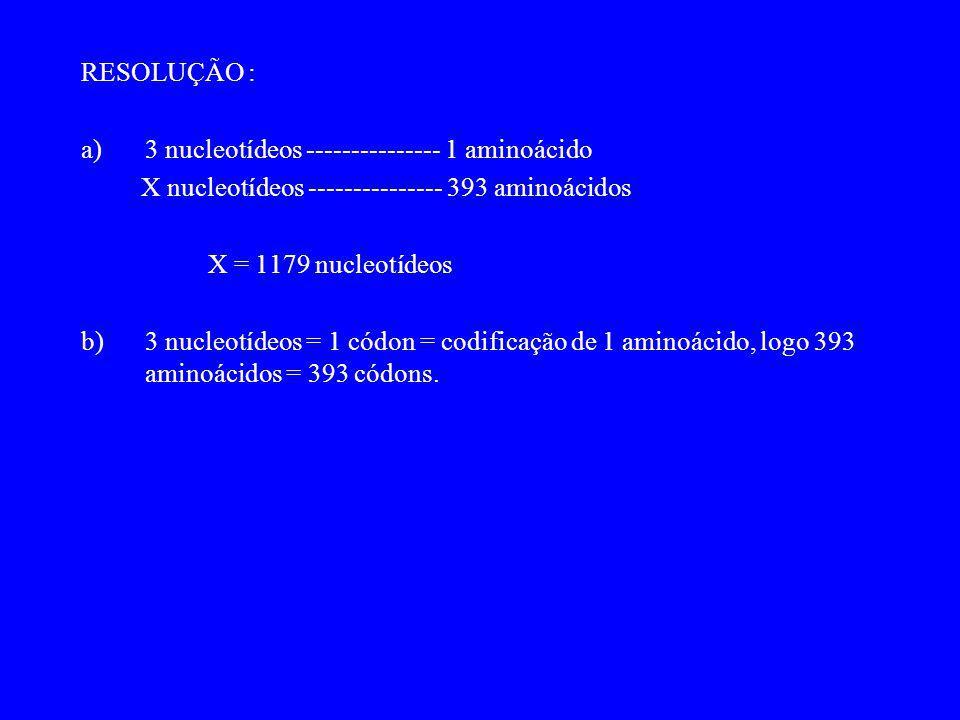 RESOLUÇÃO : 3 nucleotídeos --------------- 1 aminoácido. X nucleotídeos --------------- 393 aminoácidos.