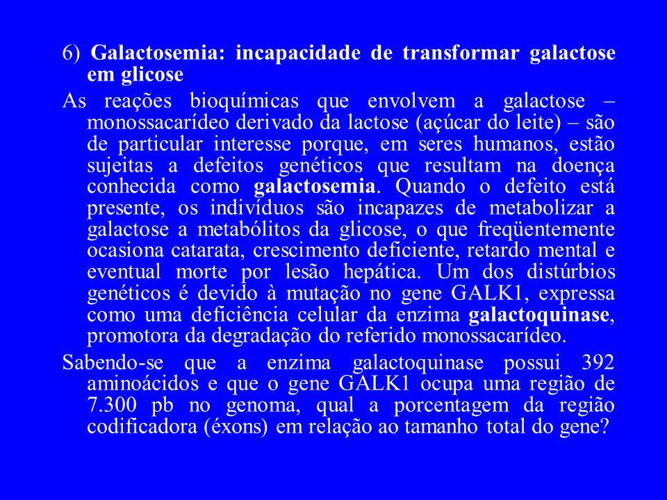 6) Galactosemia: incapacidade de transformar galactose em glicose