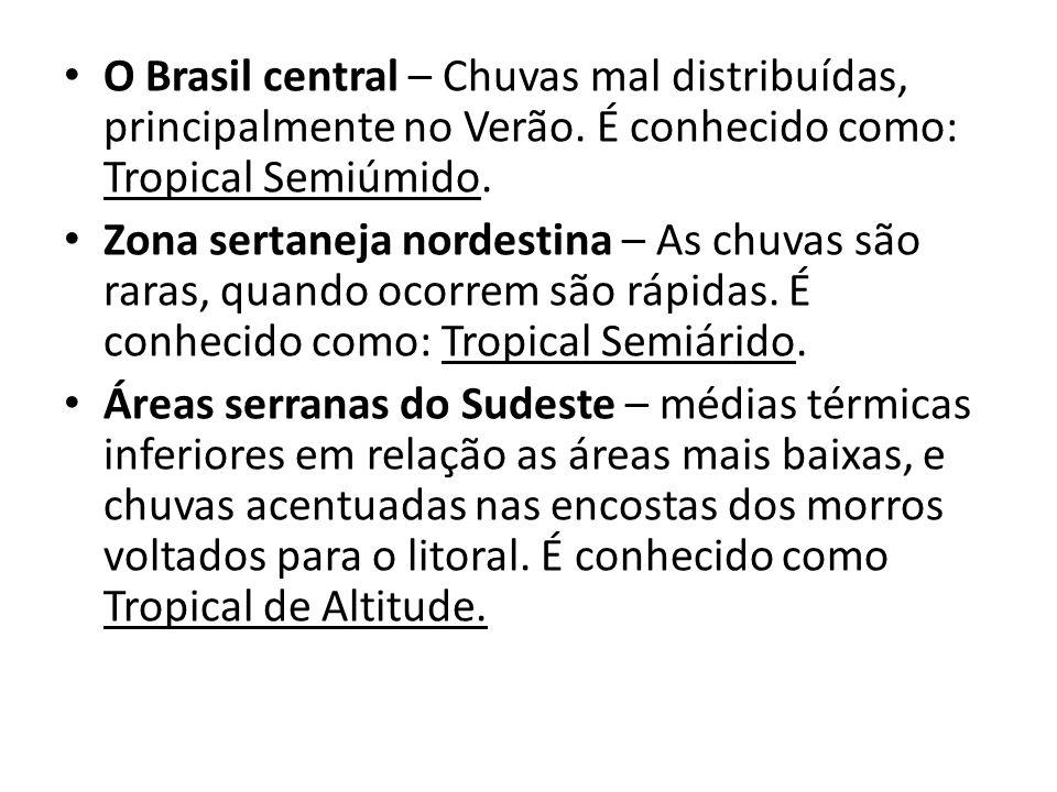 O Brasil central – Chuvas mal distribuídas, principalmente no Verão