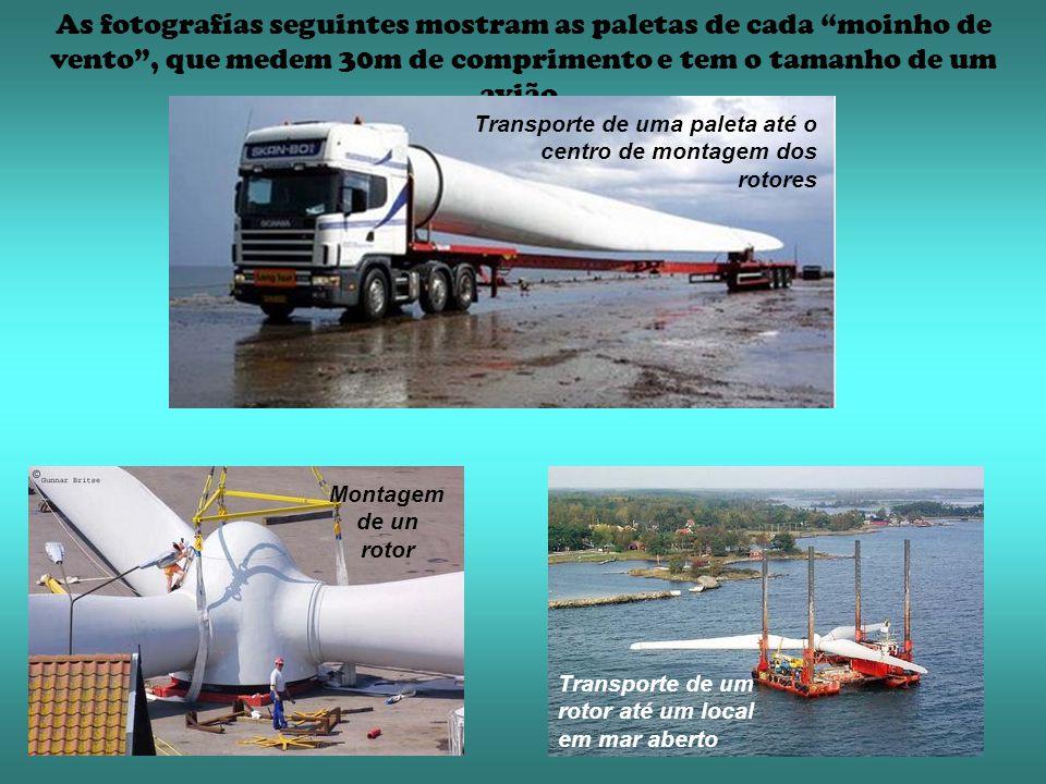 As fotografías seguintes mostram as paletas de cada moinho de vento , que medem 30m de comprimento e tem o tamanho de um avião.