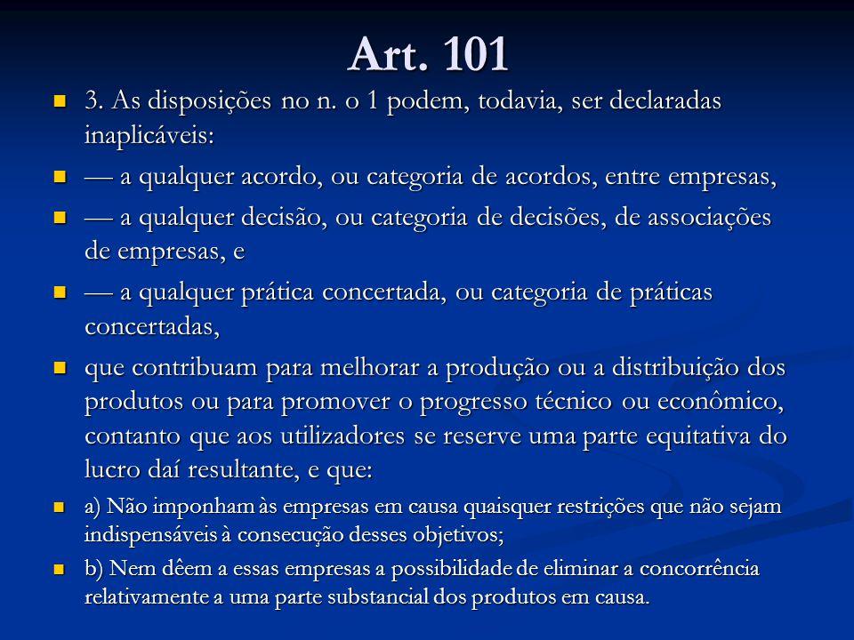 Art. 101 3. As disposições no n. o 1 podem, todavia, ser declaradas inaplicáveis: — a qualquer acordo, ou categoria de acordos, entre empresas,