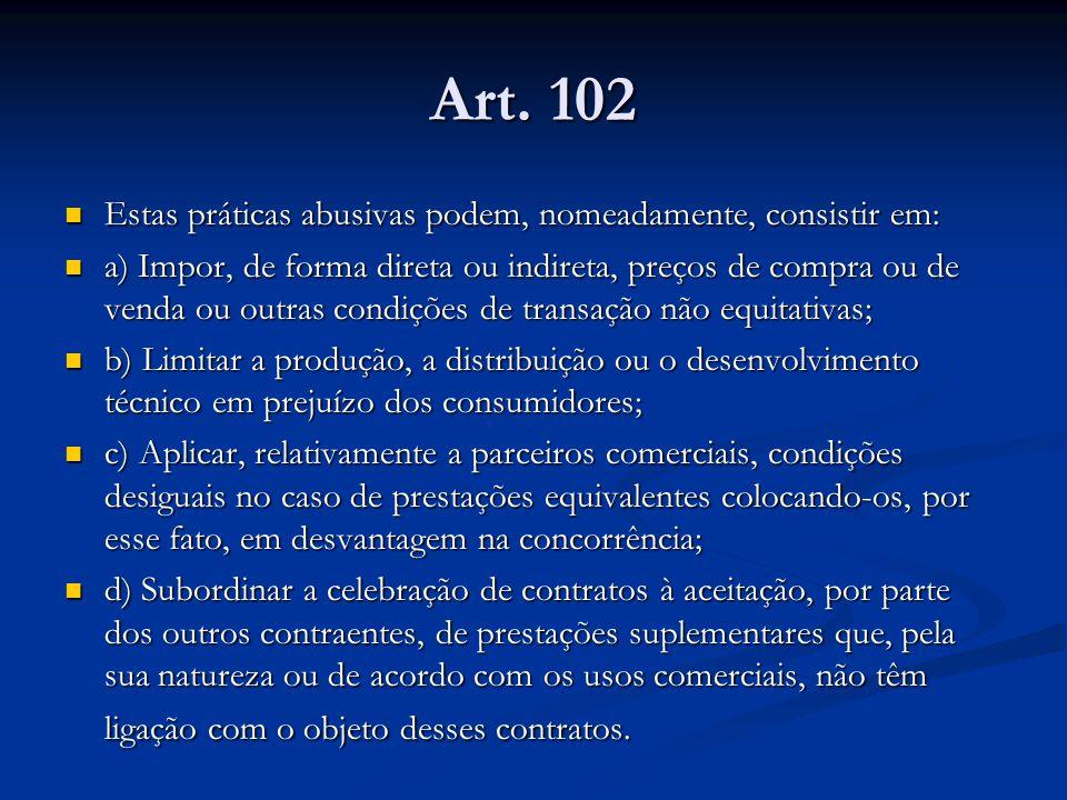 Art. 102 Estas práticas abusivas podem, nomeadamente, consistir em: