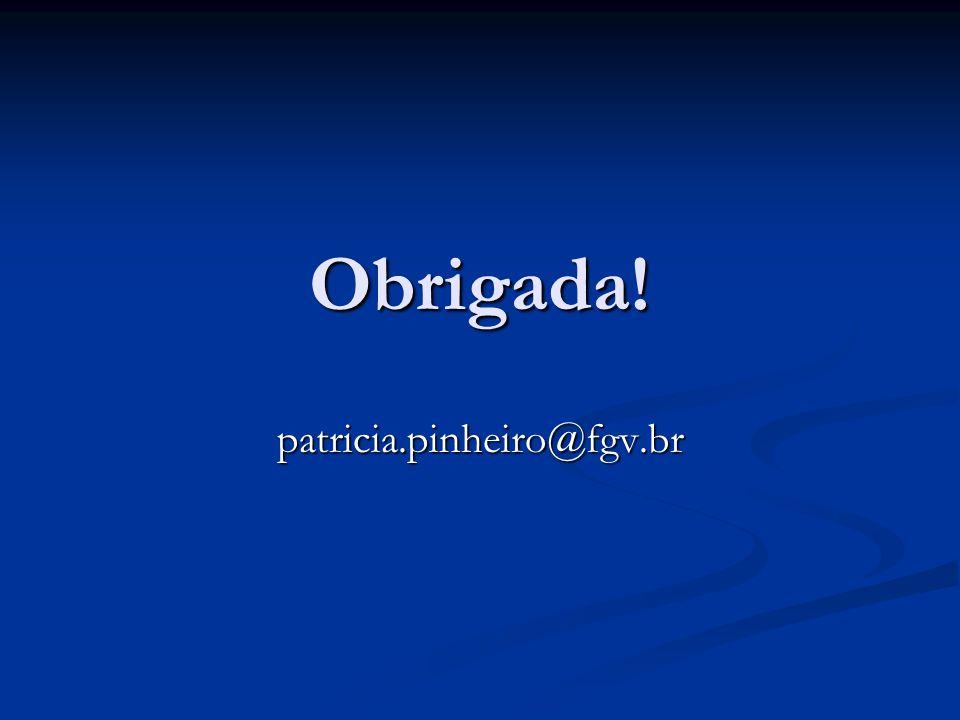 Obrigada! patricia.pinheiro@fgv.br