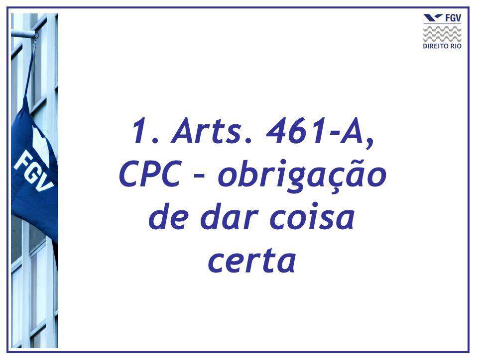 1. Arts. 461-A, CPC – obrigação de dar coisa certa