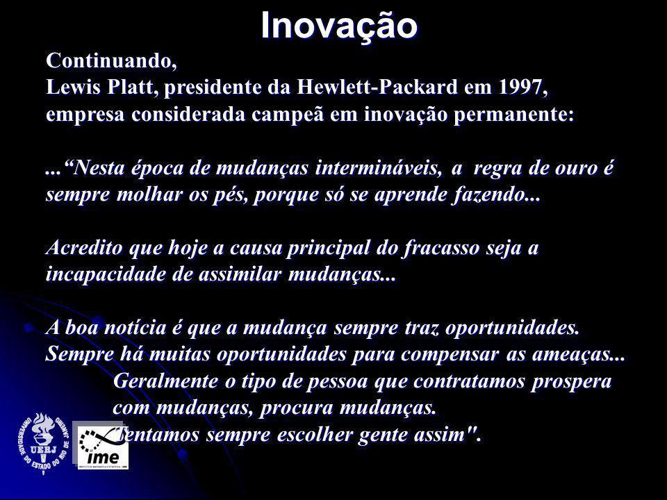 Inovação Continuando, Lewis Platt, presidente da Hewlett-Packard em 1997, empresa considerada campeã em inovação permanente: