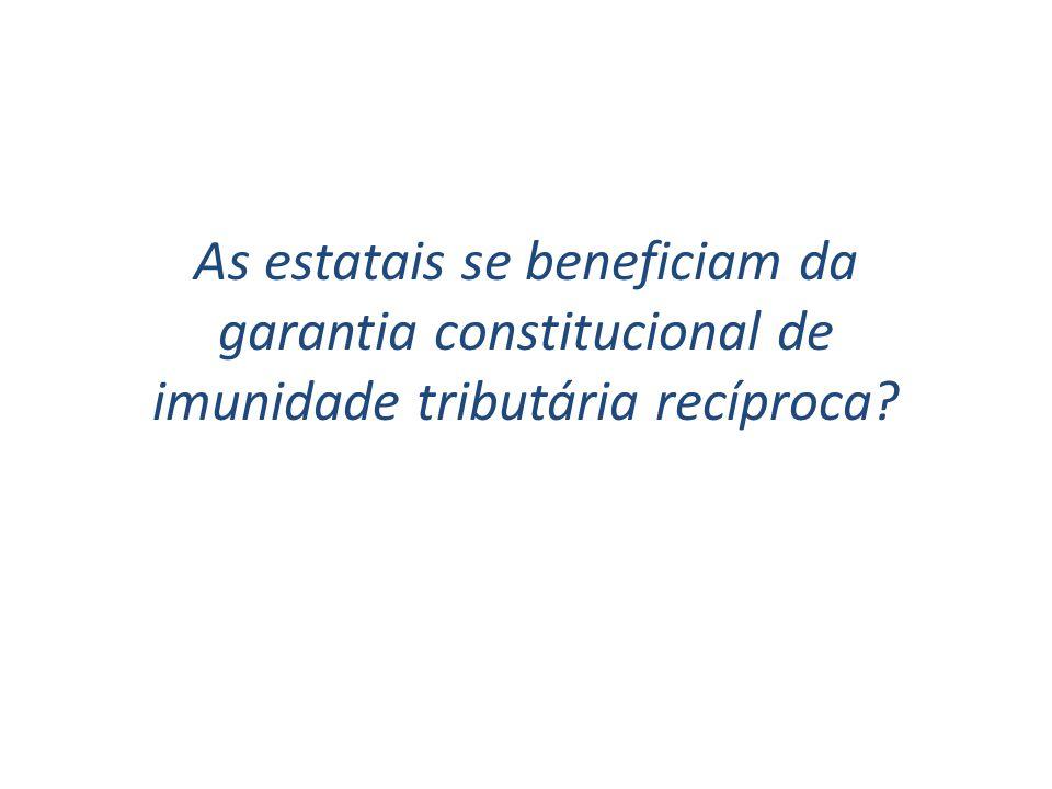 As estatais se beneficiam da garantia constitucional de imunidade tributária recíproca