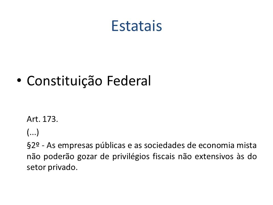 Estatais Constituição Federal Art. 173. (...)