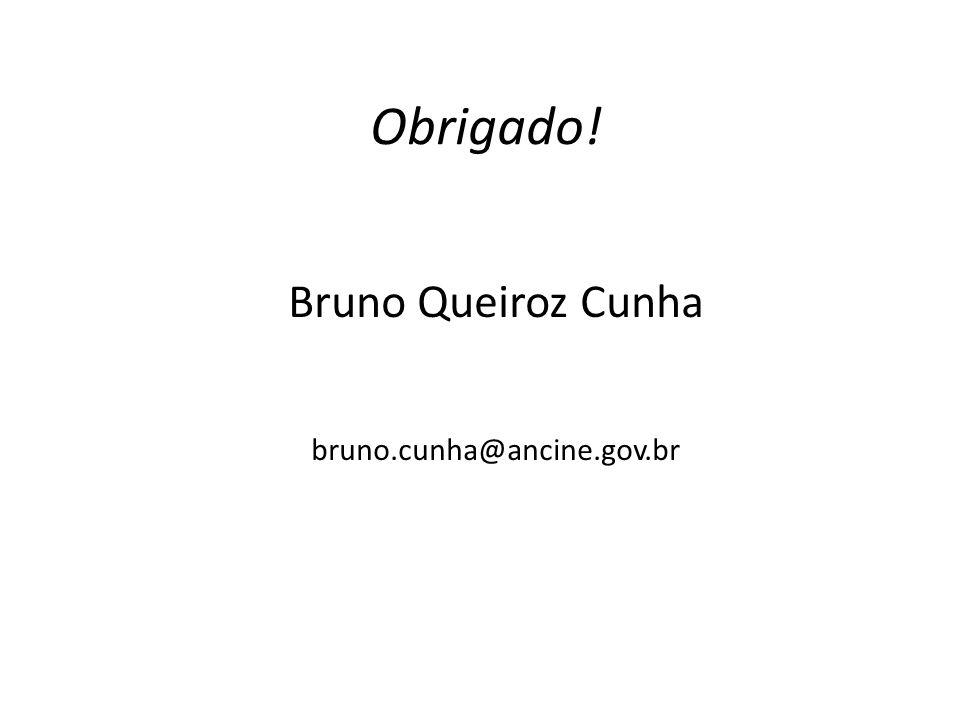 Obrigado! Bruno Queiroz Cunha bruno.cunha@ancine.gov.br