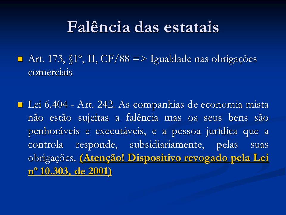 Falência das estatais Art. 173, §1º, II, CF/88 => Igualdade nas obrigações comerciais.
