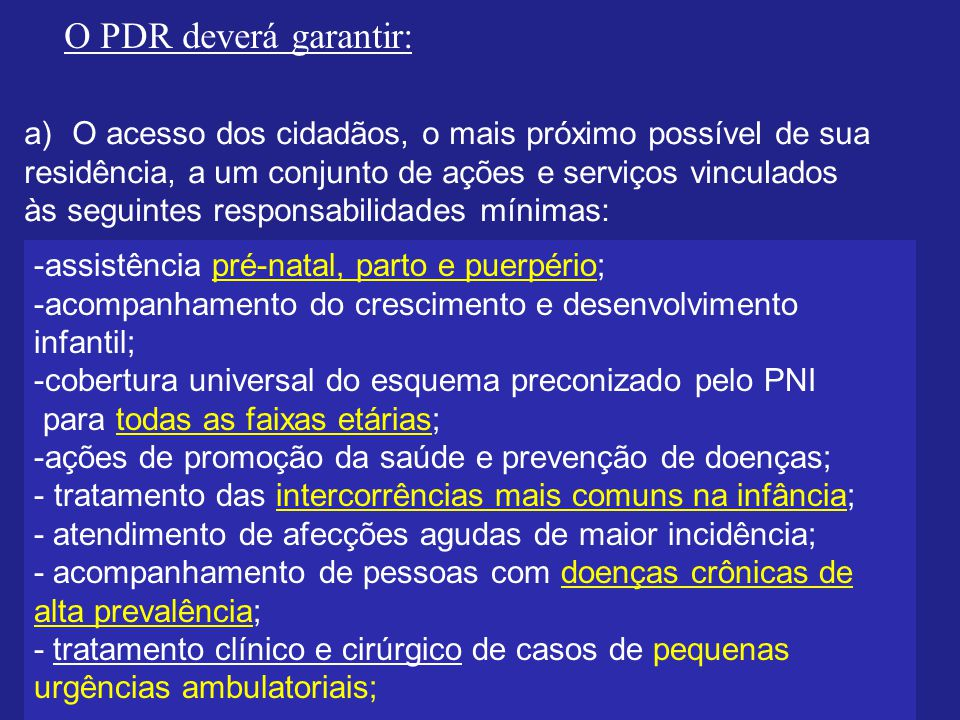O PDR deverá garantir: O acesso dos cidadãos, o mais próximo possível de sua. residência, a um conjunto de ações e serviços vinculados.