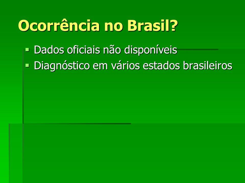 Ocorrência no Brasil Dados oficiais não disponíveis