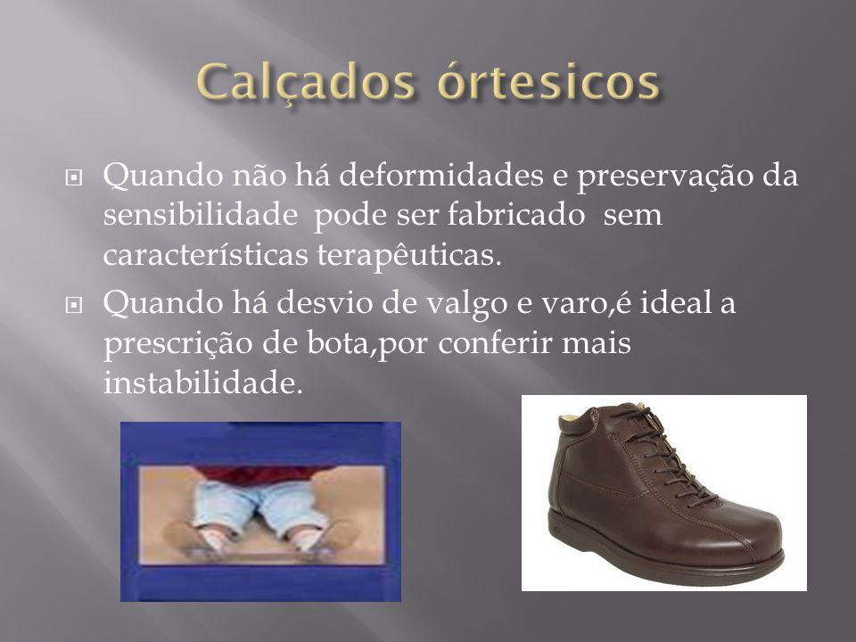 Calçados órtesicos Quando não há deformidades e preservação da sensibilidade pode ser fabricado sem características terapêuticas.