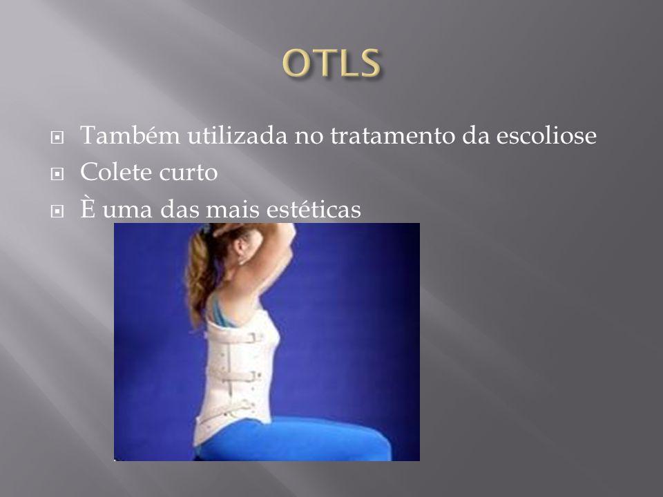 OTLS Também utilizada no tratamento da escoliose Colete curto