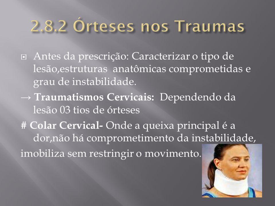 2.8.2 Órteses nos Traumas Antes da prescrição: Caracterizar o tipo de lesão,estruturas anatômicas comprometidas e grau de instabilidade.