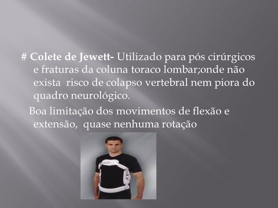 # Colete de Jewett- Utilizado para pós cirúrgicos e fraturas da coluna toraco lombar;onde não exista risco de colapso vertebral nem piora do quadro neurológico.