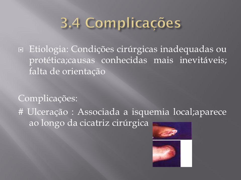 3.4 Complicações Etiologia: Condições cirúrgicas inadequadas ou protética;causas conhecidas mais inevitáveis; falta de orientação.