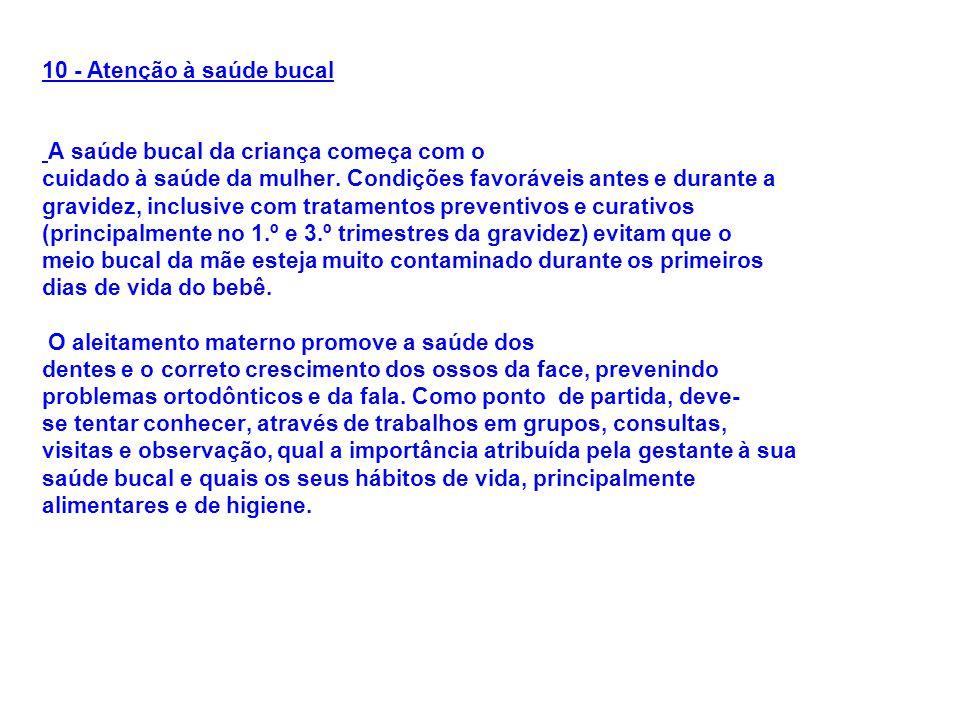 10 - Atenção à saúde bucal A saúde bucal da criança começa com o. cuidado à saúde da mulher. Condições favoráveis antes e durante a.