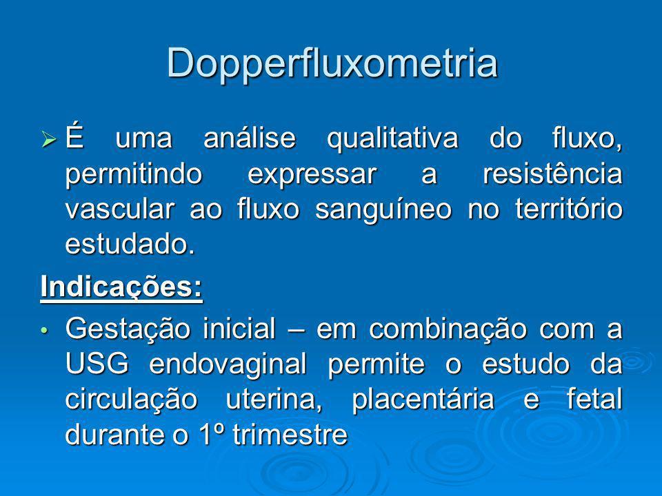 Dopperfluxometria É uma análise qualitativa do fluxo, permitindo expressar a resistência vascular ao fluxo sanguíneo no território estudado.