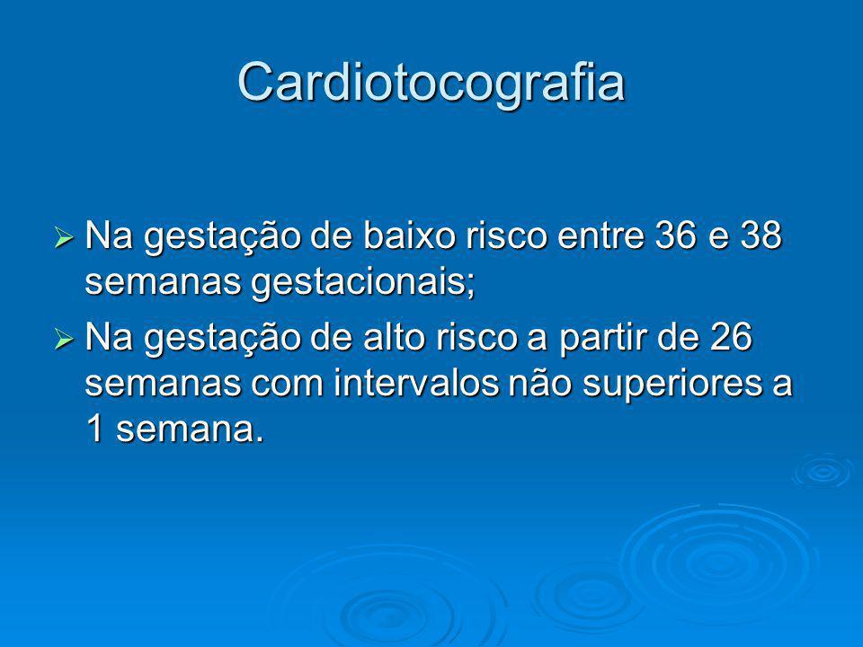 Cardiotocografia Na gestação de baixo risco entre 36 e 38 semanas gestacionais;