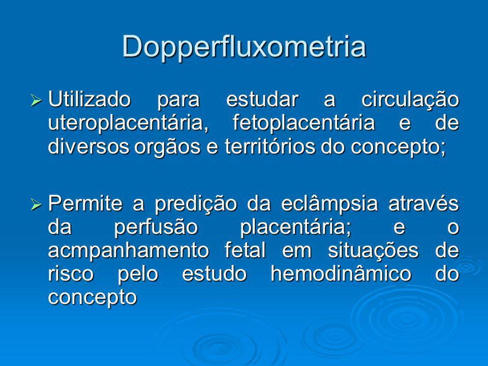 Dopperfluxometria Utilizado para estudar a circulação uteroplacentária, fetoplacentária e de diversos orgãos e territórios do concepto;