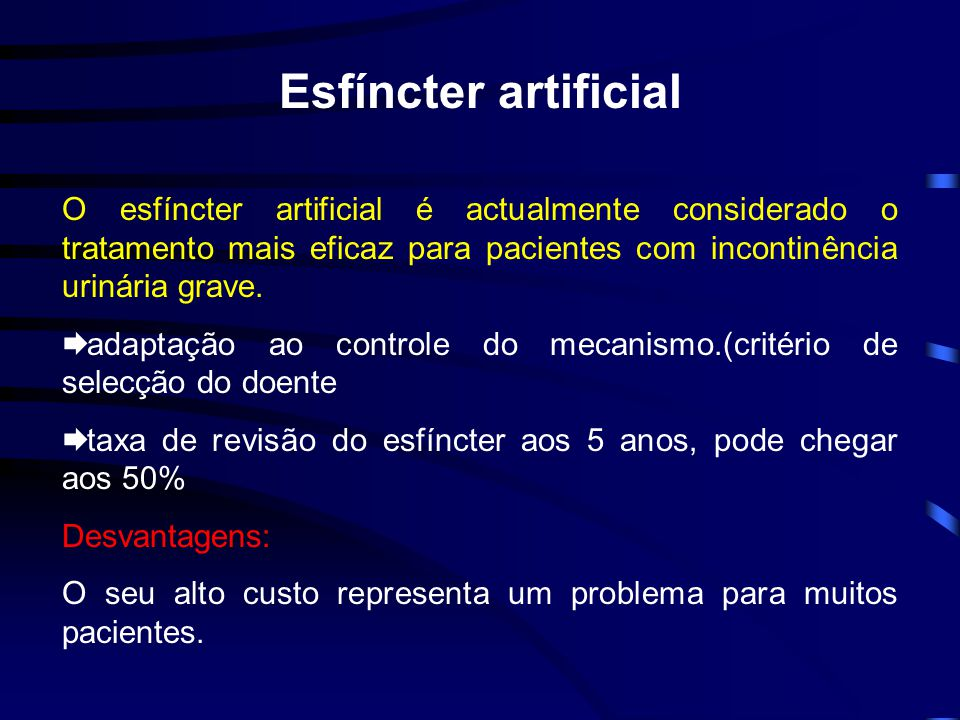 Esfíncter artificial O esfíncter artificial é actualmente considerado o tratamento mais eficaz para pacientes com incontinência urinária grave.