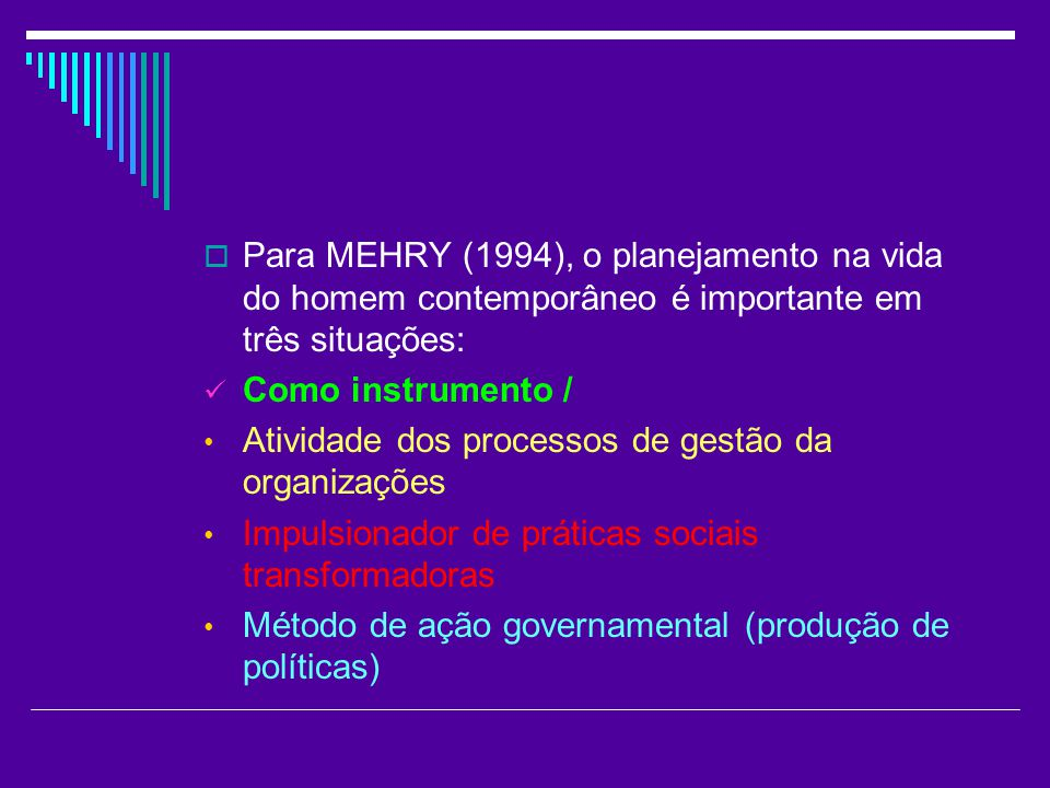 Para MEHRY (1994), o planejamento na vida do homem contemporâneo é importante em três situações: