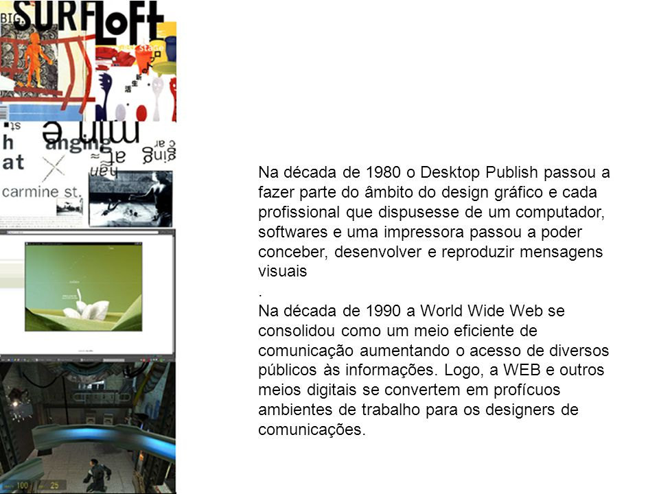 Na década de 1980 o Desktop Publish passou a fazer parte do âmbito do design gráfico e cada profissional que dispusesse de um computador, softwares e uma impressora passou a poder conceber, desenvolver e reproduzir mensagens visuais