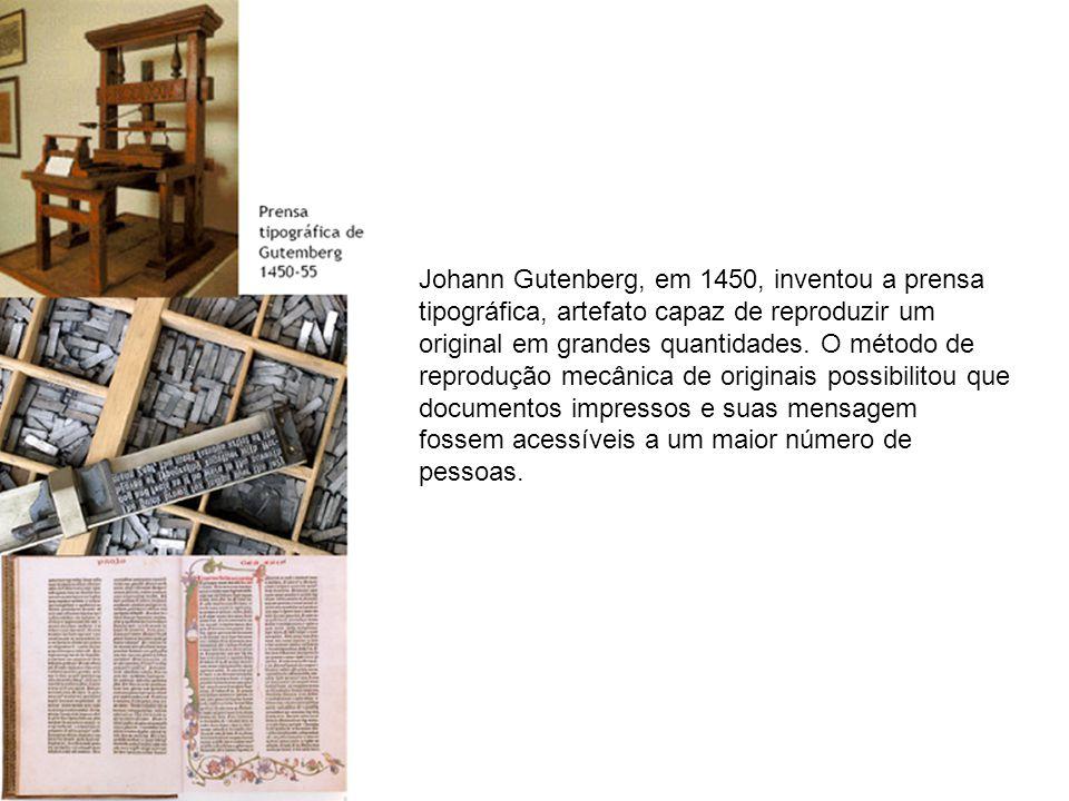 Johann Gutenberg, em 1450, inventou a prensa tipográfica, artefato capaz de reproduzir um original em grandes quantidades.