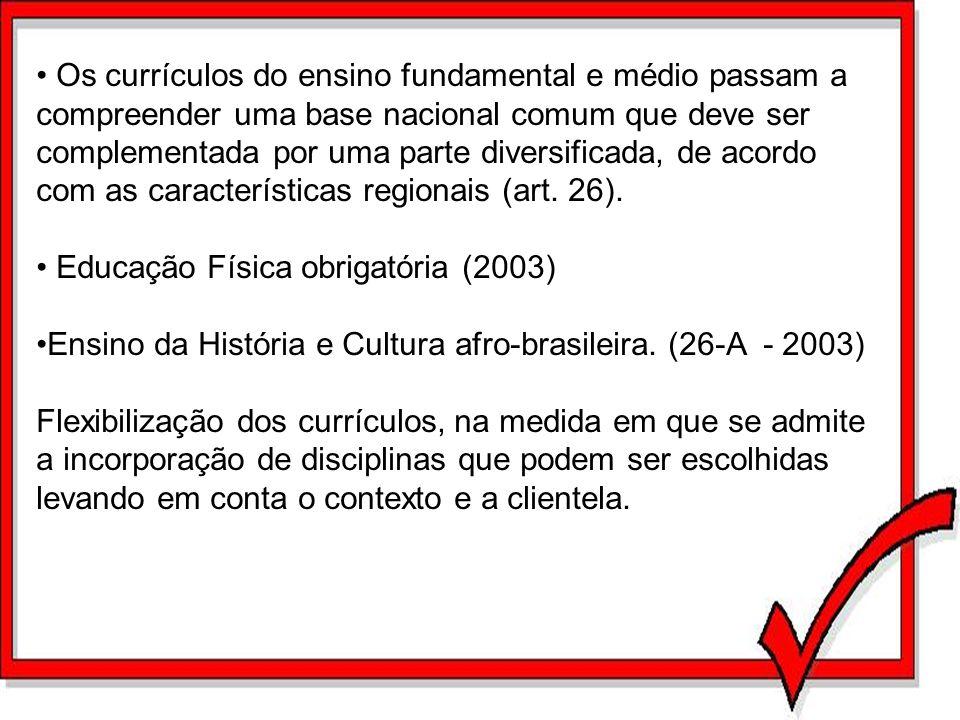 Os currículos do ensino fundamental e médio passam a compreender uma base nacional comum que deve ser complementada por uma parte diversificada, de acordo com as características regionais (art. 26).