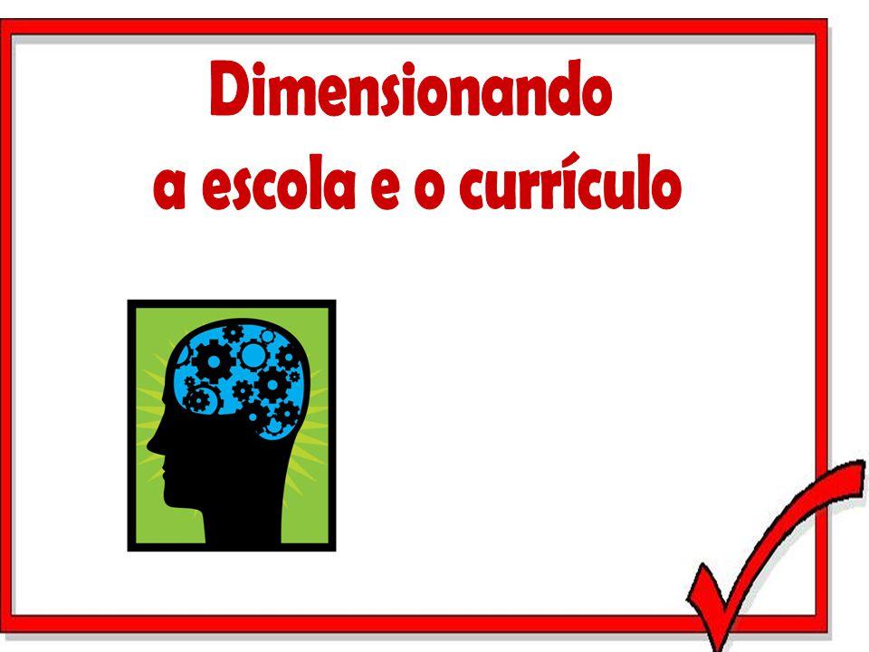 Dimensionando a escola e o currículo