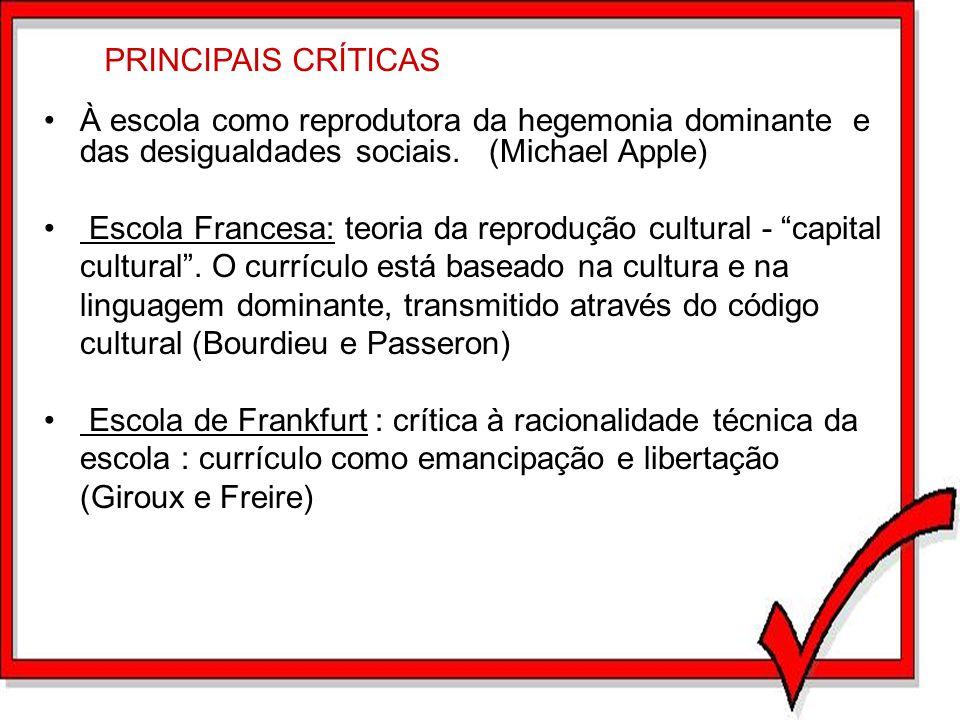 PRINCIPAIS CRÍTICAS À escola como reprodutora da hegemonia dominante e das desigualdades sociais. (Michael Apple)