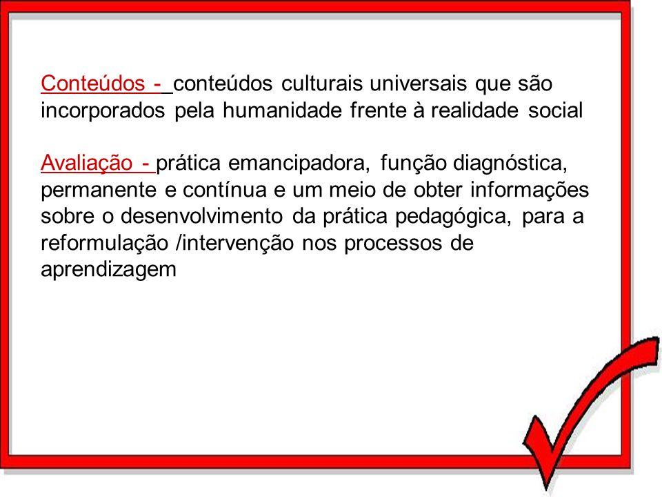 Conteúdos - conteúdos culturais universais que são incorporados pela humanidade frente à realidade social