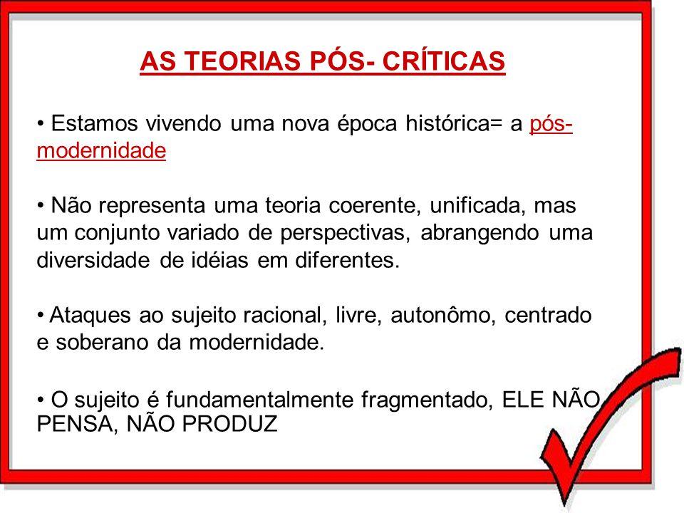 AS TEORIAS PÓS- CRÍTICAS