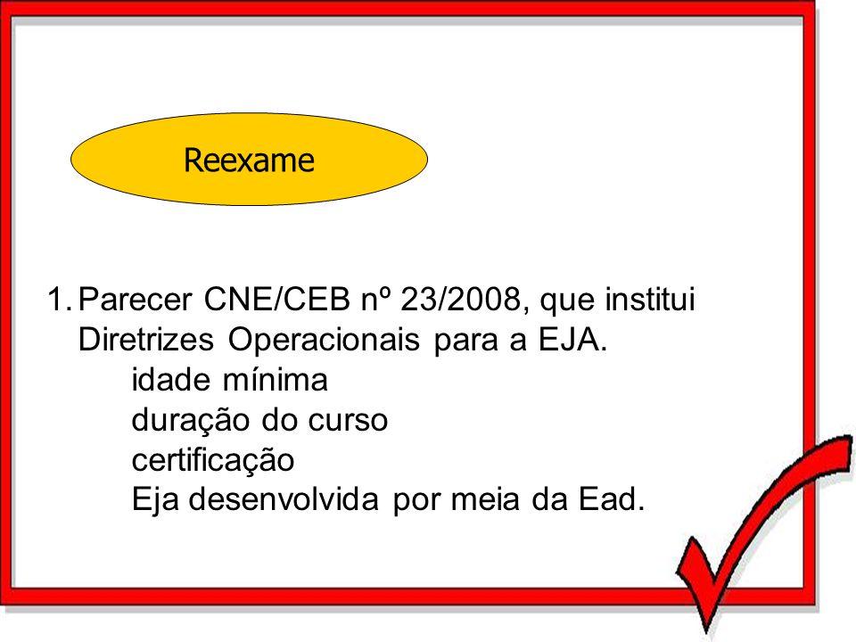 Reexame Parecer CNE/CEB nº 23/2008, que institui Diretrizes Operacionais para a EJA. idade mínima.
