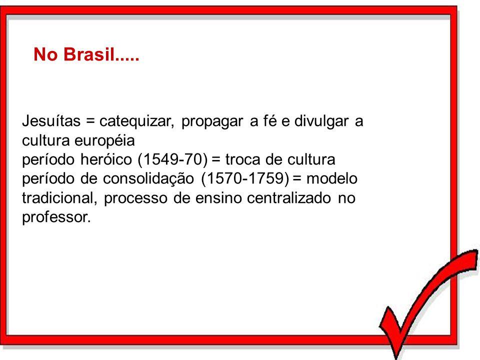 No Brasil..... Jesuítas = catequizar, propagar a fé e divulgar a cultura européia. período heróico (1549-70) = troca de cultura.