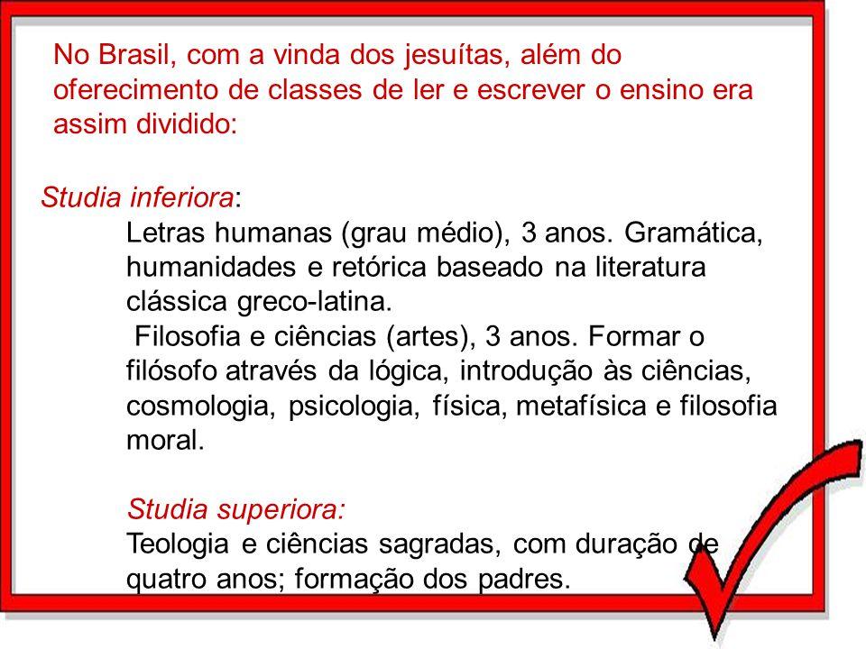 No Brasil, com a vinda dos jesuítas, além do oferecimento de classes de ler e escrever o ensino era assim dividido: