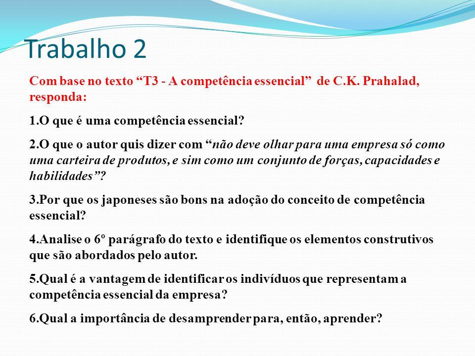 Trabalho 2 Com base no texto T3 - A competência essencial de C.K. Prahalad, responda: O que é uma competência essencial