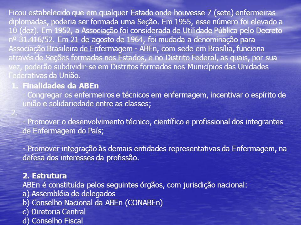 Ficou estabelecido que em qualquer Estado onde houvesse 7 (sete) enfermeiras diplomadas, poderia ser formada uma Seção. Em 1955, esse número foi elevado a 10 (dez). Em 1952, a Associação foi considerada de Utilidade Pública pelo Decreto nº 31.416/52. Em 21 de agosto de 1964, foi mudada a denominação para Associação Brasileira de Enfermagem - ABEn, com sede em Brasília, funciona através de Seções formadas nos Estados, e no Distrito Federal, as quais, por sua vez, poderão subdividir-se em Distritos formados nos Municípios das Unidades Federativas da União.