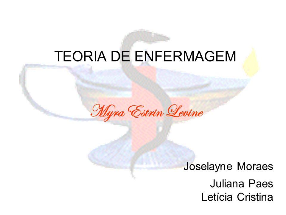 Joselayne Moraes Myra Estrin Levine TEORIA DE ENFERMAGEM Juliana Paes