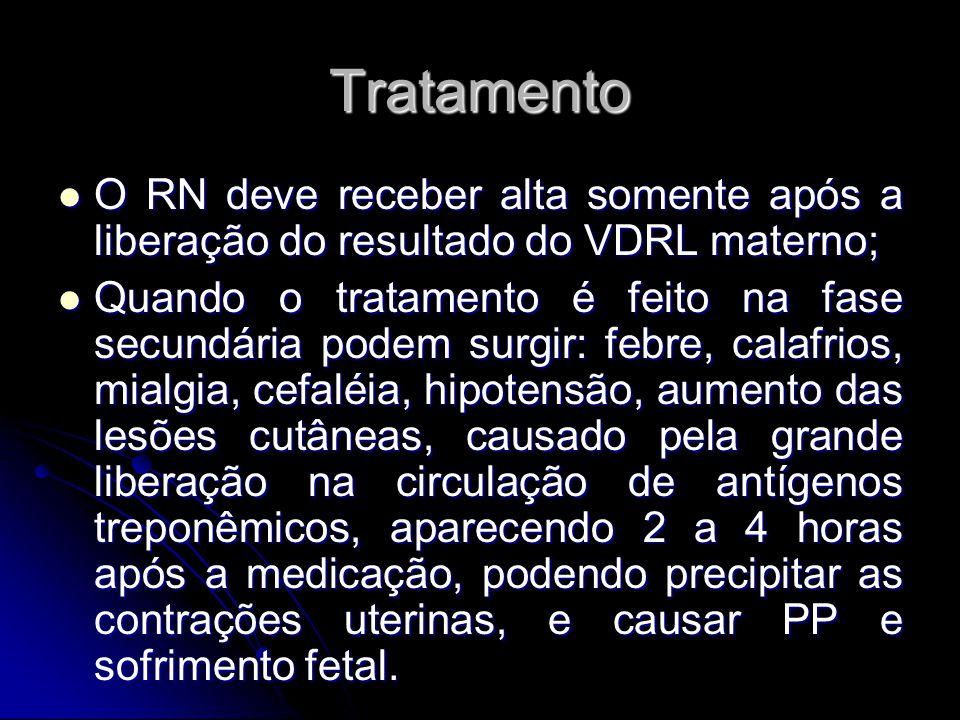 Tratamento O RN deve receber alta somente após a liberação do resultado do VDRL materno;
