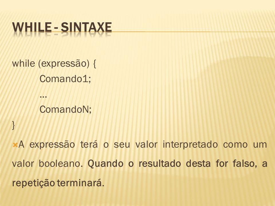 While - sintaxe while (expressão) { Comando1; ... ComandoN; }