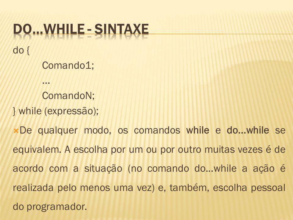 Do...While - sintaxe do { Comando1; ... ComandoN; } while (expressão);