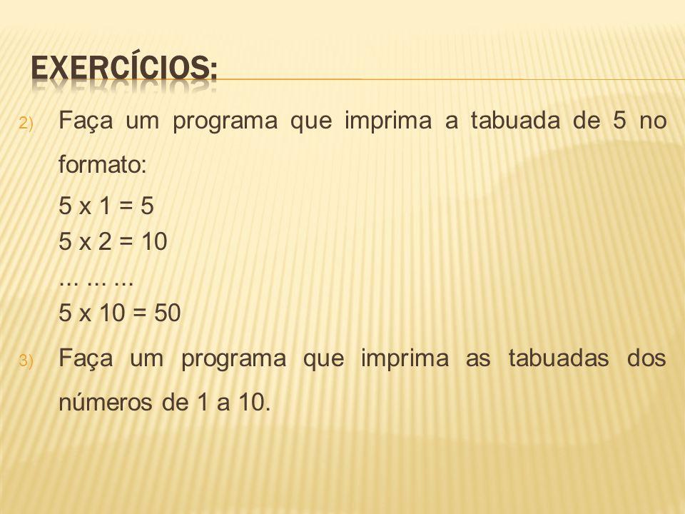 Exercícios: Faça um programa que imprima a tabuada de 5 no formato: